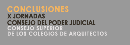 CONCLUSIONES X Jornadas Consejo del Poder Judicial - Consejo Superior de los Colegios de Arquitectos